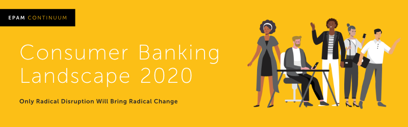 Consumer Banking Landscape 2020: Only Radical Disruption Will Bring Radical Change